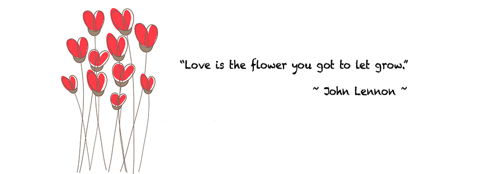 Love is the flower you got to let grow.